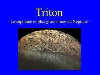 Triton - La septième et plus grosse lune de Neptune -