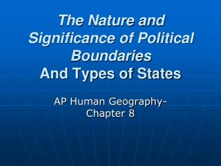 The Nature and Significance of Political Boundaries And Types of States