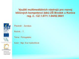 Předmět :  Zeměpis Ročník :  7. Téma : Portugalsko Autor : Mgr. Eva Vyskočilová