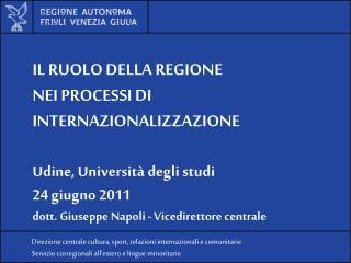 IL RUOLO DELLA REGIONE NEI PROCESSI DI INTERNAZIONALIZZAZIONE Udine, Università degli studi