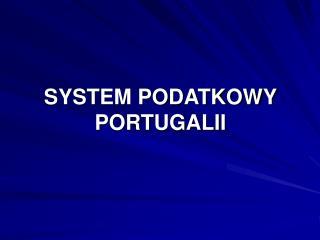 SYSTEM PODATKOWY PORTUGALII