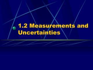 1.2 Measurements and Uncertainties