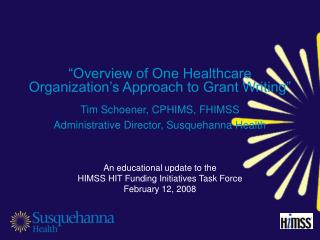 An educational update to the  HIMSS HIT Funding Initiatives Task Force February 12, 2008