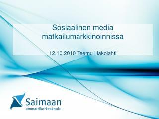 Sosiaalinen media matkailumarkkinoinnissa 12.10.2010 Teemu Hakolahti