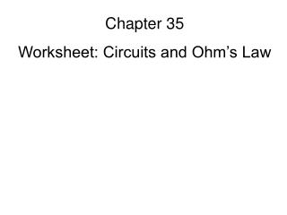 Chapter 35 Worksheet: Circuits and Ohm's Law