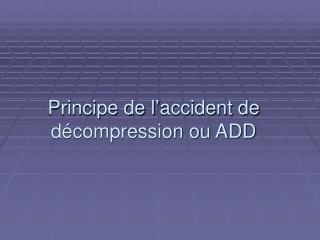 Principe de l'accident de décompression ou ADD