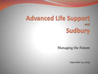 Advanced Life Support and Sudbury