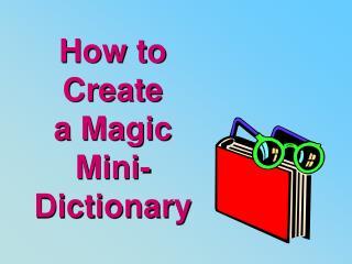 How to  Create  a Magic  Mini-Dictionary