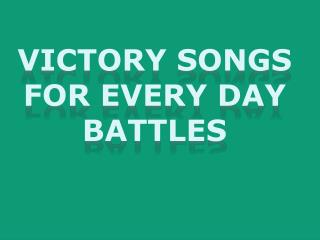 Victory Songs For Every Day Battles