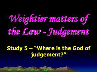 Weightier matters of the Law - Judgement