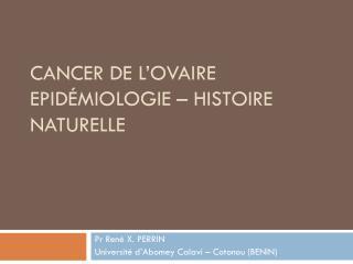 CANCER DE L'OVAIRE Epidémiologie – Histoire naturelle