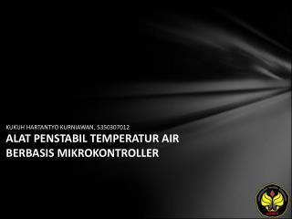 KUKUH HARTANTYO KURNIAWAN, 5350307012 ALAT PENSTABIL TEMPERATUR AIR BERBASIS MIKROKONTROLLER