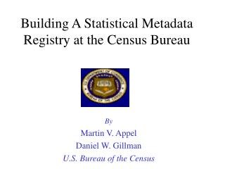 Building A Statistical Metadata Registry at the Census Bureau