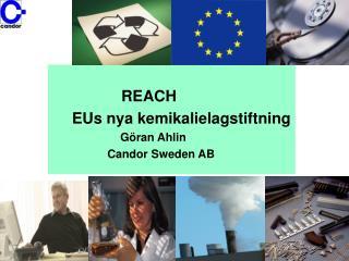 REACH EUs nya kemikalielagstiftning                G�ran Ahlin            Candor Sweden AB