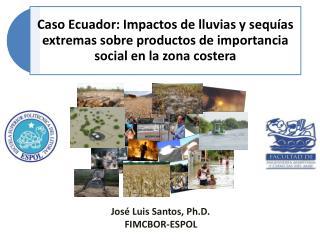 José Luis Santos,  Ph.D . FIMCBOR-ESPOL
