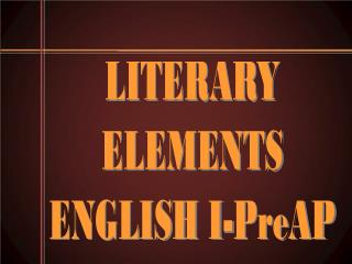 LITERARY ELEMENTS ENGLISH I-PreAP