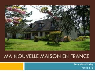 MA NOUVELLE MAISON EN FRANCE