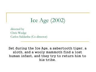 Ice Age (2002) directed by Chris Wedge Carlos Saldanha (Co-director)