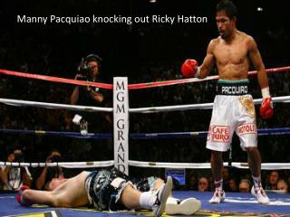 Manny Pacquiao knocking out Ricky Hatton .