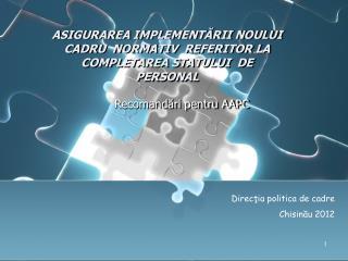 ASIGURAREA IMPLEMENT?RII NOULUI CADRU  NORMATIV  REFERITOR LA COMPLETAREA STATULUI  DE PERSONAL