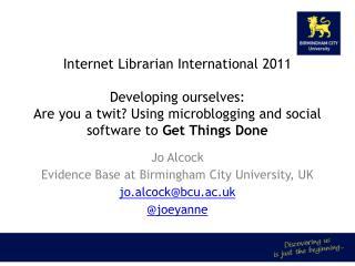 Jo Alcock Evidence Base at Birmingham City University, UK jo.alcock@bcu.ac.uk  @joeyanne