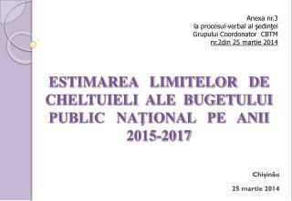 ESTIMAREA   LIMITELOR   DE CHELTUIELI  ALE  BUGETULUI PUBLIC   NAŢIONAL   PE   ANII 2015-2017