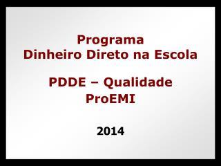 Programa  Dinheiro Direto na Escola PDDE � Qualidade ProEMI 2014