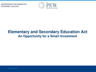Elementary and Secondary Education Act  An Opportunity for a Smart Investment