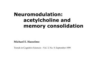 Neuromodulation: acetylcholine and memory consolidation Michael E. Hasselmo