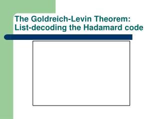 The Goldreich-Levin Theorem: List-decoding the Hadamard code