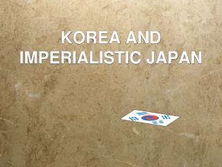 KOREA AND IMPERIALISTIC JAPAN
