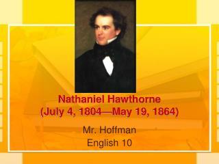 Nathaniel Hawthorne (July 4, 1804—May 19, 1864)