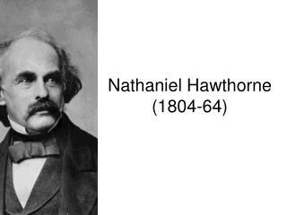 Nathaniel Hawthorne  (1804-64)