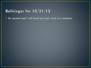 Bellringer  for 10/31/12
