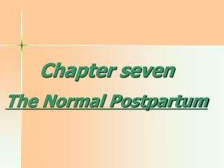 Chapter seven The Normal Postpartum