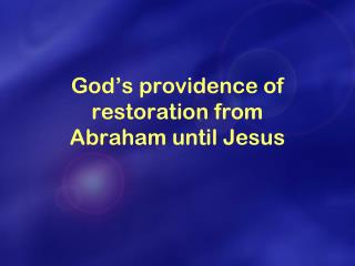 God's providence of restoration from  Abraham until  Jesus