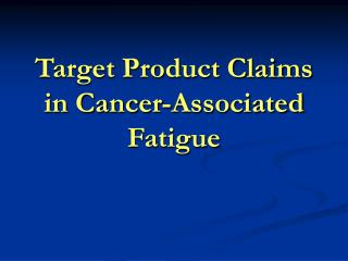 Target Product Claims in Cancer-Associated Fatigue