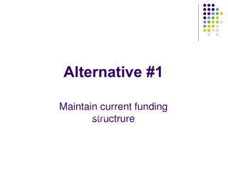 Alternative #1