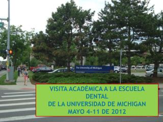 VISITA ACADÉMICA A LA ESCUELA DENTAL DE LA UNIVERSIDAD DE MICHIGAN MAYO 4-11 DE 2012