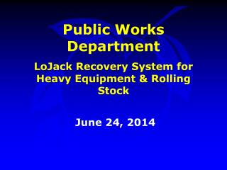 Public Works Department LoJack  Recovery System for Heavy Equipment & Rolling Stock