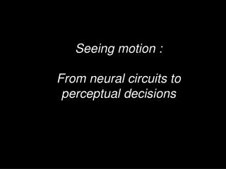 Seeing motion :   From neural circuits to perceptual decisions