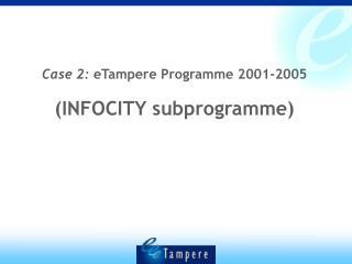 Case 2:  eTampere Programme 2001-2005 (INFOCITY subprogramme)