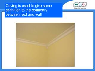 Coving is used to give some definition to the boundary between roof and wall