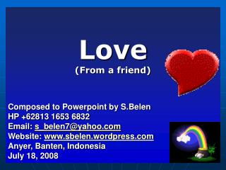 Love (From a friend) Composed to Powerpoint by S.Belen HP +62813 1653 6832