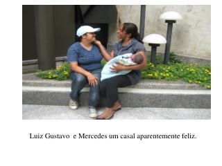 Luiz Gustavo  e Mercedes um casal aparentemente feliz.