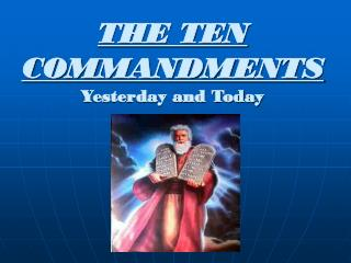 THE TEN COMMANDMENTS Yesterday and Today