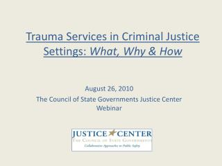 Trauma Services in Criminal Justice Settings:  What, Why & How