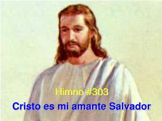 Himno #303 Cristo es mi amante Salvador