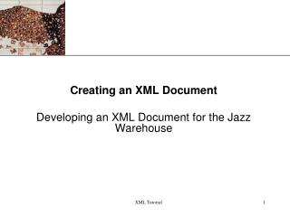 Creating an XML Document Developing an XML Document for the Jazz Warehouse
