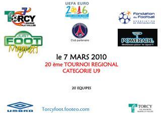 le 7 MARS 2010 20  ème  TOURNOI REGIONAL CATEGORIE U9 20 EQUIPES